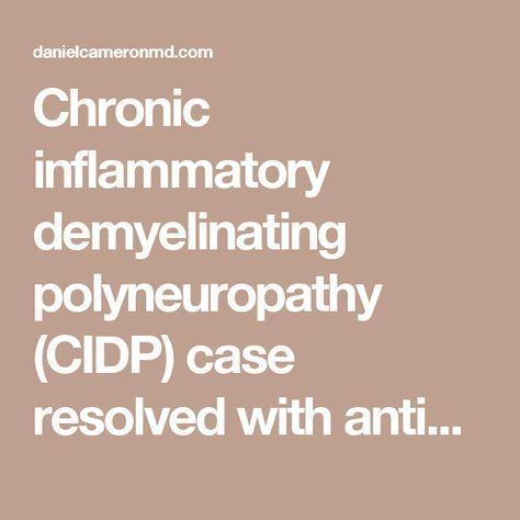 Chronic inflammatory demyelinating polyneuropathy (CIDP) case resolved with antibiotics - Daniel Cameron MD