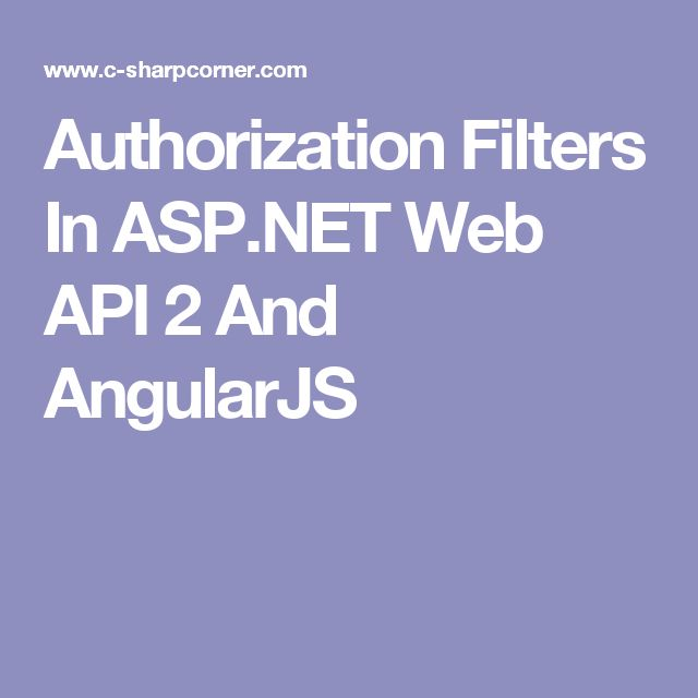 Authorization Filters In ASP.NET Web API 2 And AngularJS