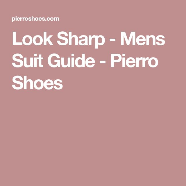 Look Sharp - Mens Suit Guide - Pierro Shoes