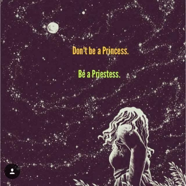 Don't be a princess. Be a priestess.