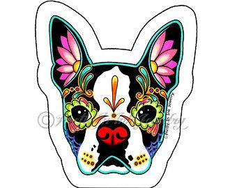 Day of the Dead Boston Terrier Sticker - Sugar Skull Dog Decal ~ LOVE this one ~