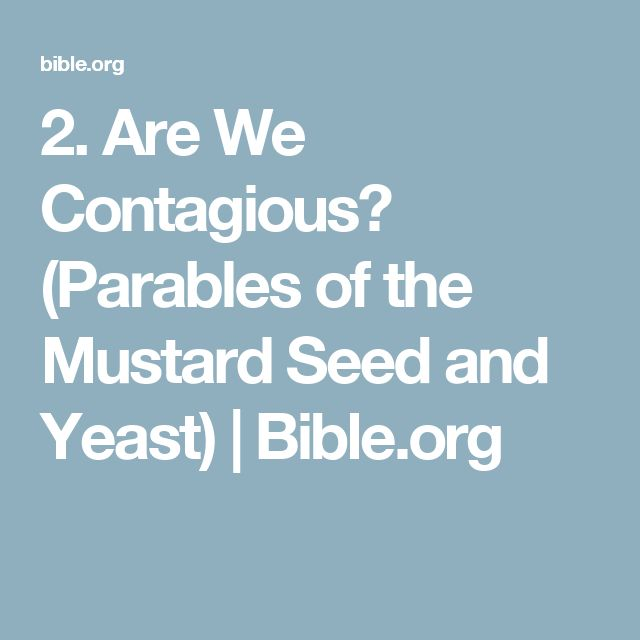 2. Are We Contagious? (Parables of the Mustard Seed and Yeast) | Bible.org