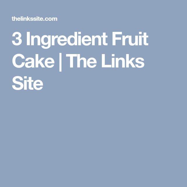 3 Ingredient Fruit Cake | The Links Site