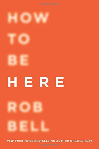 Review of How to Be Here by Rob Bell