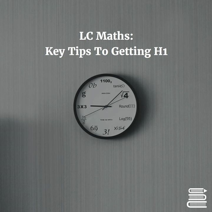 HOW TO GET H1 IN LC MATHS 1Dont get caught up in predictions. 2Make the exam papers your best friend. 3(0.5) x (Number of Marks) = Number of Minutes. 4 Go crazy at the front of your exam papers - Write key formulas recurring equations and memory hints for yourself. 5Constantly revise the different sections. 6Watch videos on YouTube to further your understanding. 7Highlight questions you find tricky. 8Complete a full exam paper every weekend. 9Sign up to LC-Learn for a full set of…