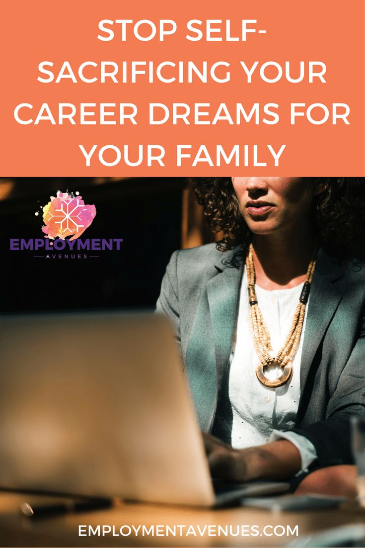 Stop Self-Sacrificing Your Career Goals for Your Family- Employment Avenues Find out the reason why you need to stop self-sacrificing your career dreams.