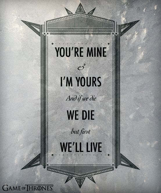 """You're mine and I'm yours and if we die, we die but first we'll live."" #gameofthrones #ygritte #jonsnow"