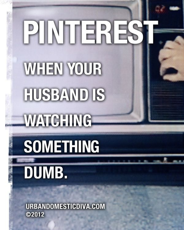 Pinterest...when your husband is watching something dumb.