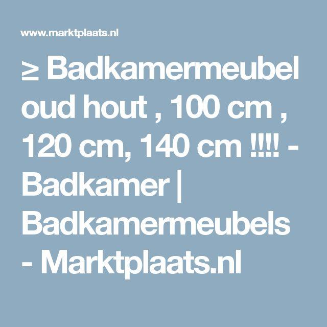 ≥ Badkamermeubel oud hout , 100 cm , 120 cm, 140 cm !!!! - Badkamer | Badkamermeubels - Marktplaats.nl
