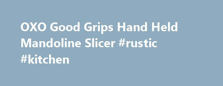 OXO Good Grips Hand Held Mandoline Slicer #rustic #kitchen http://kitchen.nef2.com/oxo-good-grips-hand-held-mandoline-slicer-rustic-kitchen/  #kitchen mandolin # OXO Good Grips Mandoline Slicer OXO Good Grips Mandoline Slicer Create even slices of fruit or veg every time. Turn the dial to select one of three slice thicknesses and, using the protective holder, slide the food over the stainless steel blade – it'll save you so much time and effort when preparing salads, tarte tatin, potato…