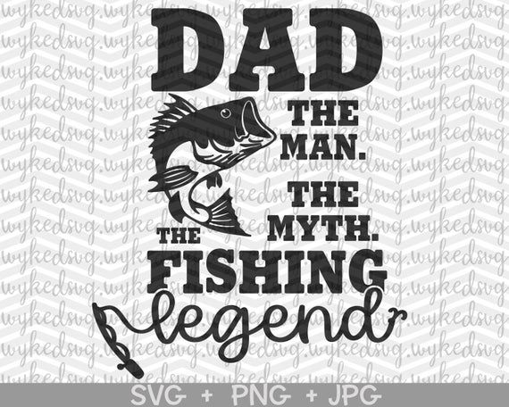 Download Dad The Man The Myth The Fishing Legend Svg Man Myth Legend Svg Dad Svg Fathers Day Svg Fishing In 2021 Dad Svg Fathers Day Svg Fishing Svg