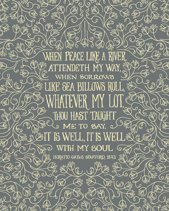 When peace, like a river, attendeth my way...