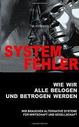 SYSTEMFEHLER - Wie wir alle belogen und betrogen werden: Wir brauchen alternative Systeme für Wirtschaft und Gesellschaft
