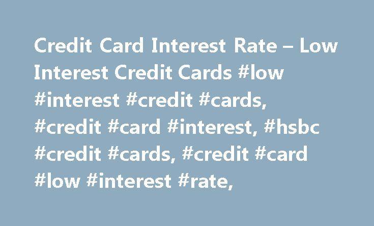 Credit Card Interest Rate – Low Interest Credit Cards #low #interest #credit #cards, #credit #card #interest, #hsbc #credit #cards, #credit #card #low #interest #rate, http://commercial.nef2.com/credit-card-interest-rate-low-interest-credit-cards-low-interest-credit-cards-credit-card-interest-hsbc-credit-cards-credit-card-low-interest-rate/  # Lower Interest Options Lower Interest Options Low Interest Credit Card Save on credit card interest payments by availing of lower interest options…