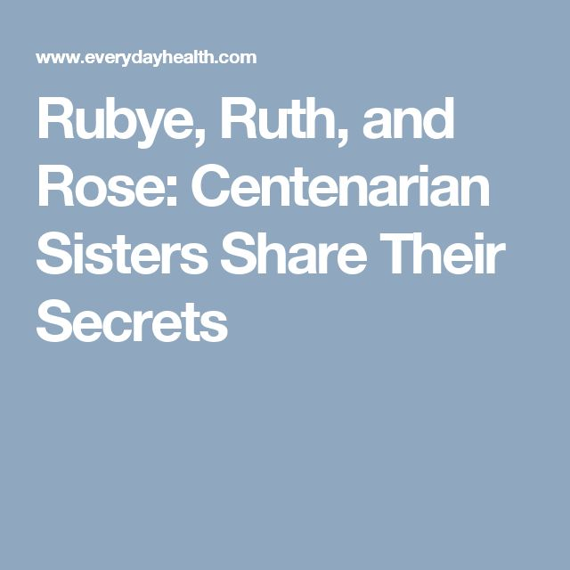 Rubye, Ruth, and Rose: Centenarian Sisters Share Their Secrets