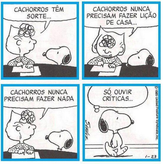 Snoopy. Cachorros têm sorte. Só ouvir críticas.