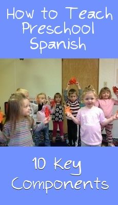 http://www.spanishplayground.net/10-key-components-preschool-spanish-lesson/ How to teach Spanish to preschoolers