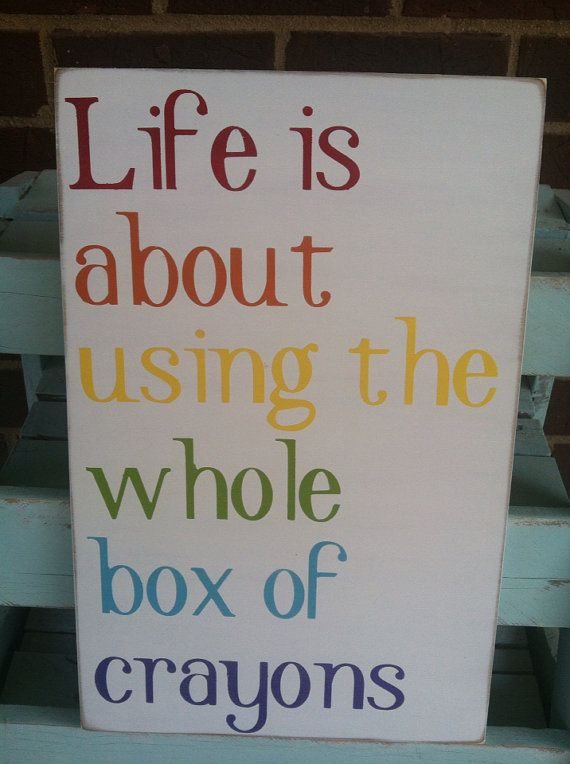 Life is about using the whole box of crayons by scrapartbynina, $35.00