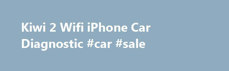 Kiwi 2 Wifi iPhone Car Diagnostic #car #sale http://auto.remmont.com/kiwi-2-wifi-iphone-car-diagnostic-car-sale/  #auto diagnostic # n/a Rosetta Stone For Your Car! Gather and monitor endless amounts of vehicle data Works with multiple apps available for your iDevice Amazingly simple to connect and use Kiwi 2 Wifi is a plug and play automotive tool for everyone from the automotively challenged, the Uber tuner, the statistics junkie, and those [...]Read More...The post Kiwi 2 Wifi iPhone Car…