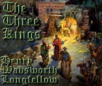 The Three Kings, by Henry Wadsworth Longfellow