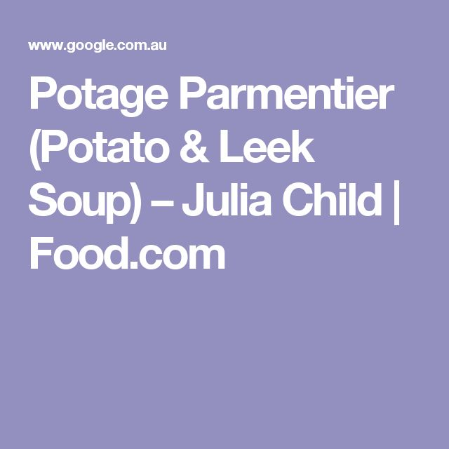 Potage Parmentier (Potato & Leek Soup) – Julia Child | Food.com