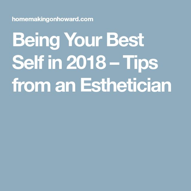 Being Your Best Self in 2018 – Tips from an Esthetician