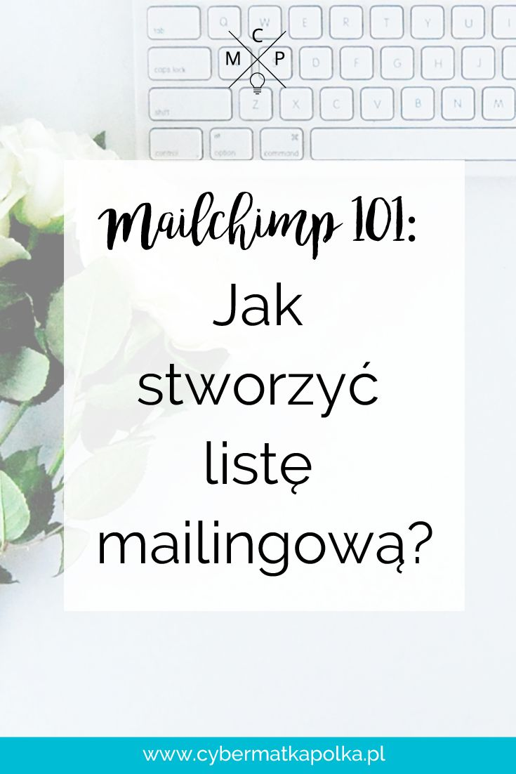 Jak stworzyć listę mailingową z wykorzystaniem Mailchimp?   mailing list, email list, mailchimp,  101, tutorial