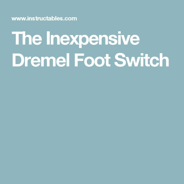 The Inexpensive Dremel Foot Switch