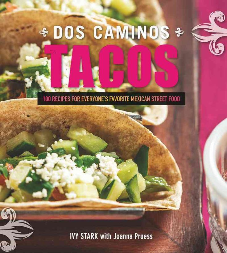 Dos Caminos Tacos: Recipes for Everyone's Favorite Mexican Street Food