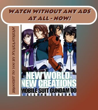Watch Mobile Suit Gundam 00 Second Season (Dub) Anime Online - All Episodes are always available at Nyaka.stream until the end of times. Streaming subs for greater good!