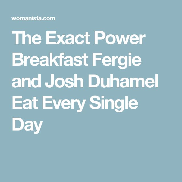 The Exact Power Breakfast Fergie and Josh Duhamel Eat Every Single Day