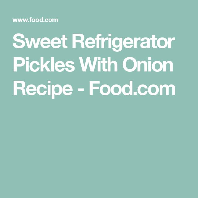 Sweet Refrigerator Pickles With Onion Recipe - Food.com