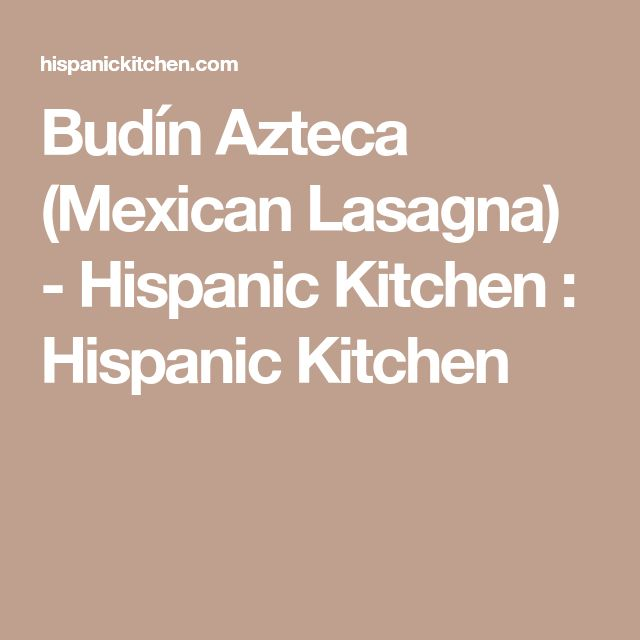 Budín Azteca (Mexican Lasagna) - Hispanic Kitchen : Hispanic Kitchen
