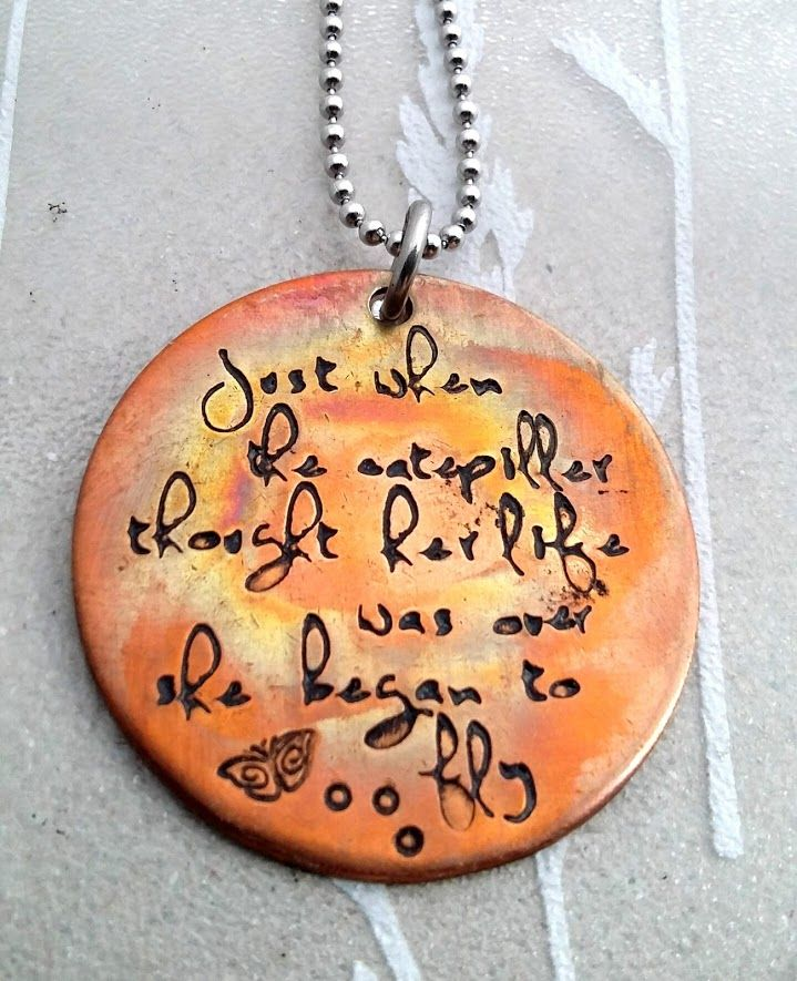 Just when the catepiller thought her life was over she began to fly ... inspirational fire painted copper ! What could be better ?!
