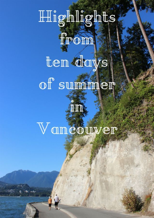 Highlights from ten days of summer in Vancouver via The World on my Necklace