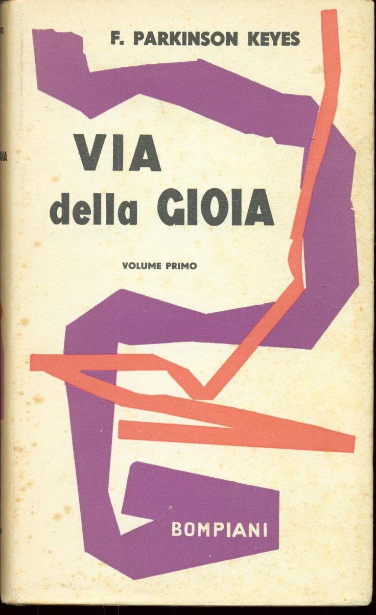 Keyes F. Parkinson Via della gioia  1954 traduzione Jole Stuparich, sovracoperta di Bruno Munari, 16mo 352pp - Rilegato con sovracoperta