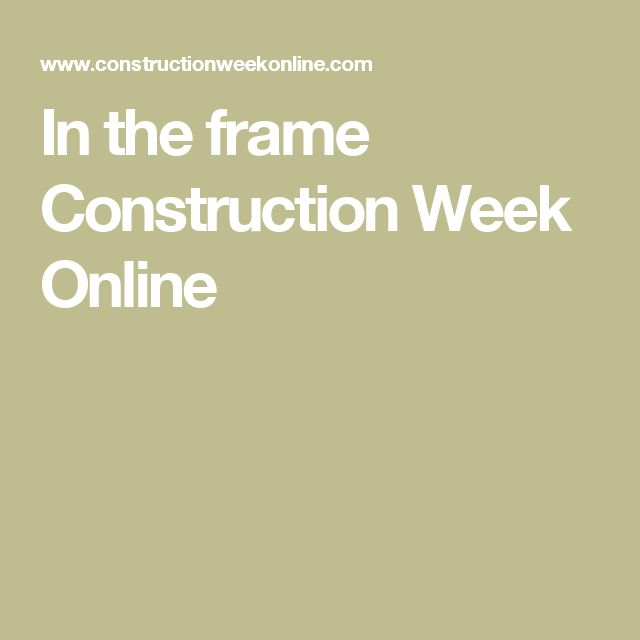 In the frame Construction Week Online