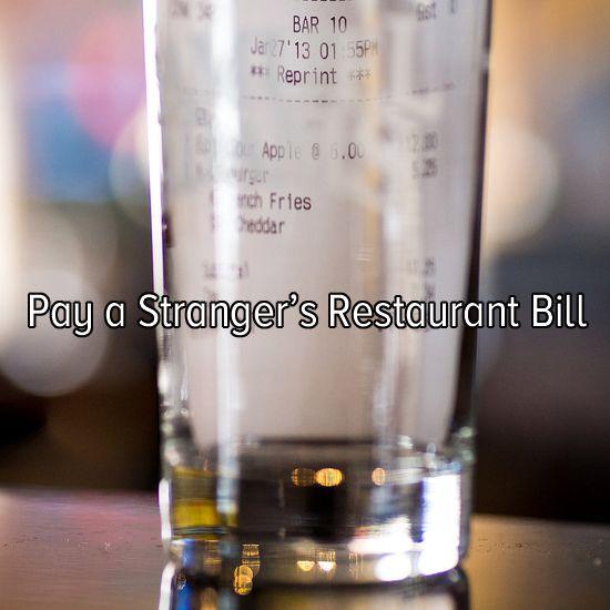Bucket list: do a good deed by paying a stranger's restaurant bill.