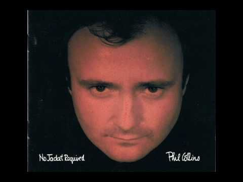 Phil Collins No Jacket Required Recorded May--December 1984 Released January 25 1985  All Rights Go To Their Respectful Owners.