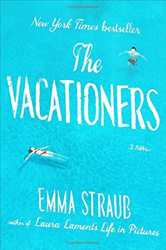 The Vacationers: A Novel by Emma Straub