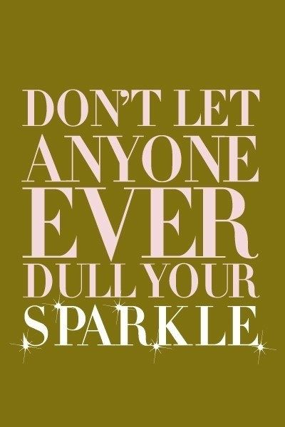 It is OKAY to not keep the friends that dull your sparkle. The best friends make you SHINE.