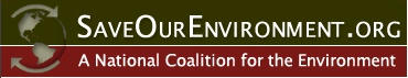Welcome to the Save Our Environment Action Center -- a collaborative effort of the nation's most influential environmental advocacy organizations harnessing the power of the internet to increase public awareness and activism on today's most important environmental issues.