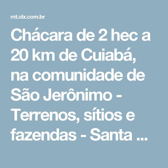 Chácara de 2 hec a 20 km de Cuiabá, na comunidade de São Jerônimo - Terrenos, sítios e fazendas - Santa Helena, Cuiabá | OLX