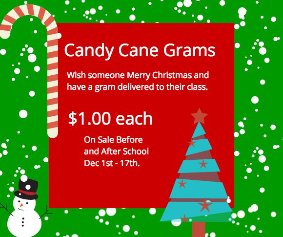 Be sure to support our 8th graders and get candy cane grams that will be delivered in class on December 18th.