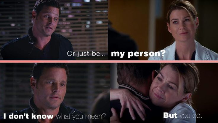 Alex Karev: Or just be... Meredith Grey: My person? Alex: I don't know what you mean? Meredith: But you do. Grey's Anatomy Season 11 Premiere quotes