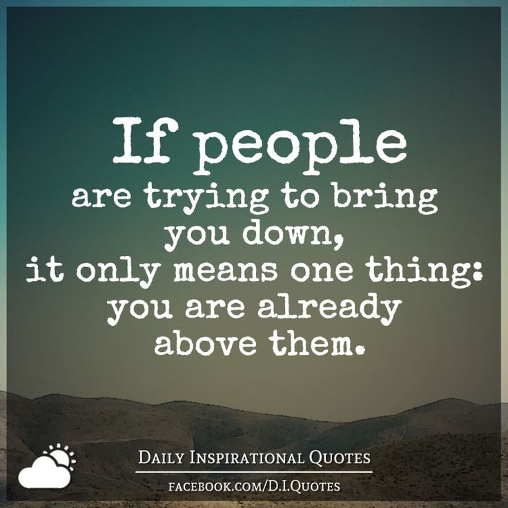 If People Are Trying To Bring You Down, It Only Means One Thing: You · Good  QuotesInspirational ...