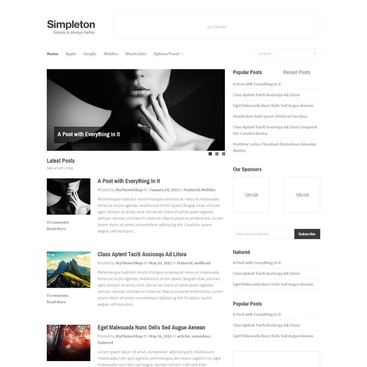 Simpleton is a super clean, lightweight and minimalist WordPress theme. Built with flexibility in mind, Simpleton is a great standalone theme but can also work as a framework for more intensive themes to be built off of. It's fully responsive and brings all the MyThemeShop features along with it.