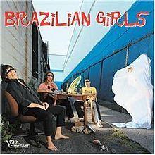 brazilian girls album    Brazilian Girls (album) - Wikipedia, the free encyclopedia