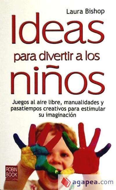 #Salud - Terapias Alternativas IDEAS PARA DIVERTIR A LOS NIÑOS - Laura Bishop #Robinbook