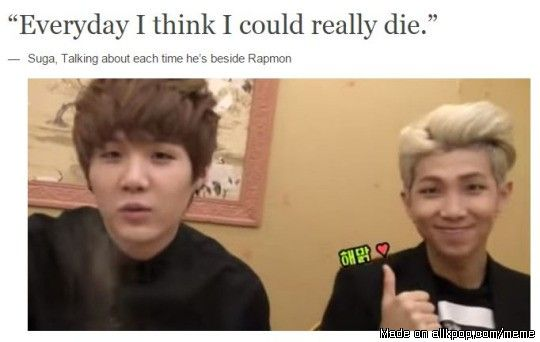 I would die next to rapmon because I adore him so much to the point his presence overwhelms me